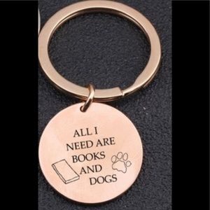 NEW key ring keychain All I need are Dogs & Books